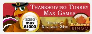 Thanksgiving Turkey $250 Maximum $1,000 Game